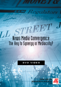 News Media Convergence: The Key to Synergy or Mediocrity