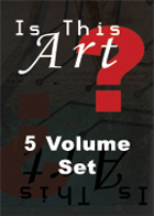 Is This Art? - 5 NEW Volumes from 2009