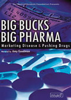 Big Bucks, Big Pharma: Marketing Disease & Pushing Drugs