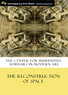 The Center For Humanities Seminars In Modern Art: The Reconstruction of Space