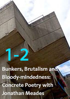 Bunkers, Brutalism and Bloody-mindedness: Concrete Poetry Part 1-2