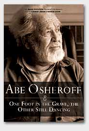Abe Osheroff - One Foot in the Grave, the Other Still Dancing