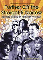 Further Off the Straight & Narrow: New Gay Visibility on Television, 1998-2006