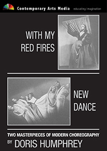 The Dance Works of Doris Humphrey Part 1: With My Red Fires and New Dance