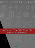 Man as Symbol Maker: Creating New Meanings