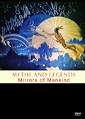 Myths and Legends: Mirrors of Mankind