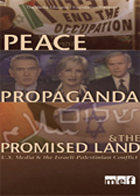 Peace, Propaganda & the Promised Land - U.S. Media & the Israeli-Palestinian Conflict