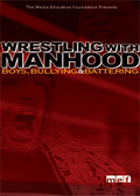 Wrestling with Manhood: Boys, Bullying and Battering