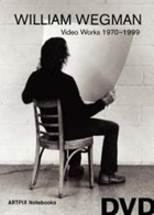 William Wegman: Video Works 1970-1999