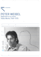 Peter Weibel - Depiction Is A Crime - Video Works 1969 - 1975