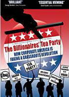The Billionaires Tea Party - How Corporate America is Faking a Grassroots Revolution